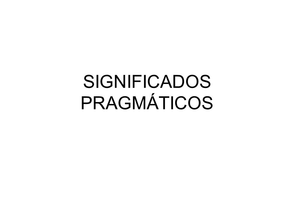 SIGNIFICADOS PRAGMÁTICOS