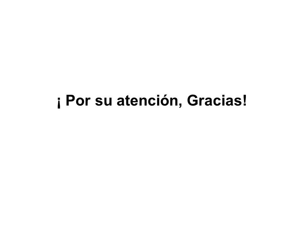 ¡ Por su atención, Gracias!