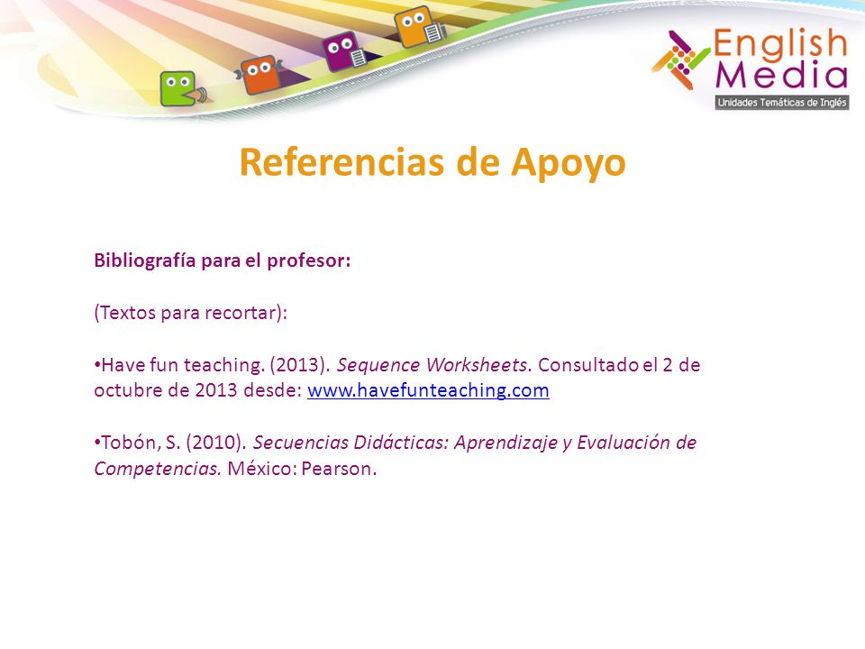 Referencias de Apoyo Bibliografía para el profesor: (Textos para recortar): Have fun teaching.