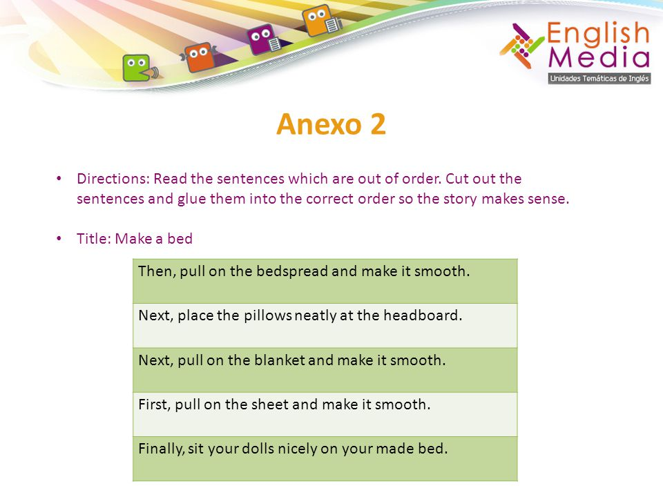 Anexo 2 Directions: Read the sentences which are out of order. Cut out the sentences and glue them into the correct order so the story makes sense. Ti