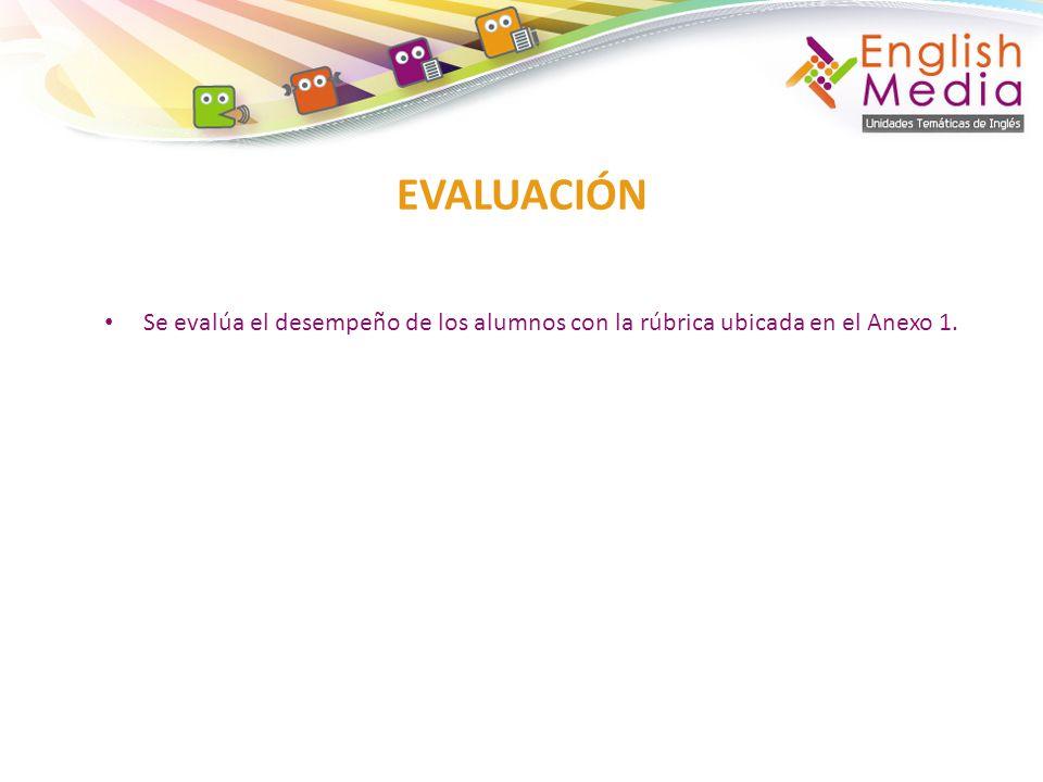 Se evalúa el desempeño de los alumnos con la rúbrica ubicada en el Anexo 1. EVALUACIÓN