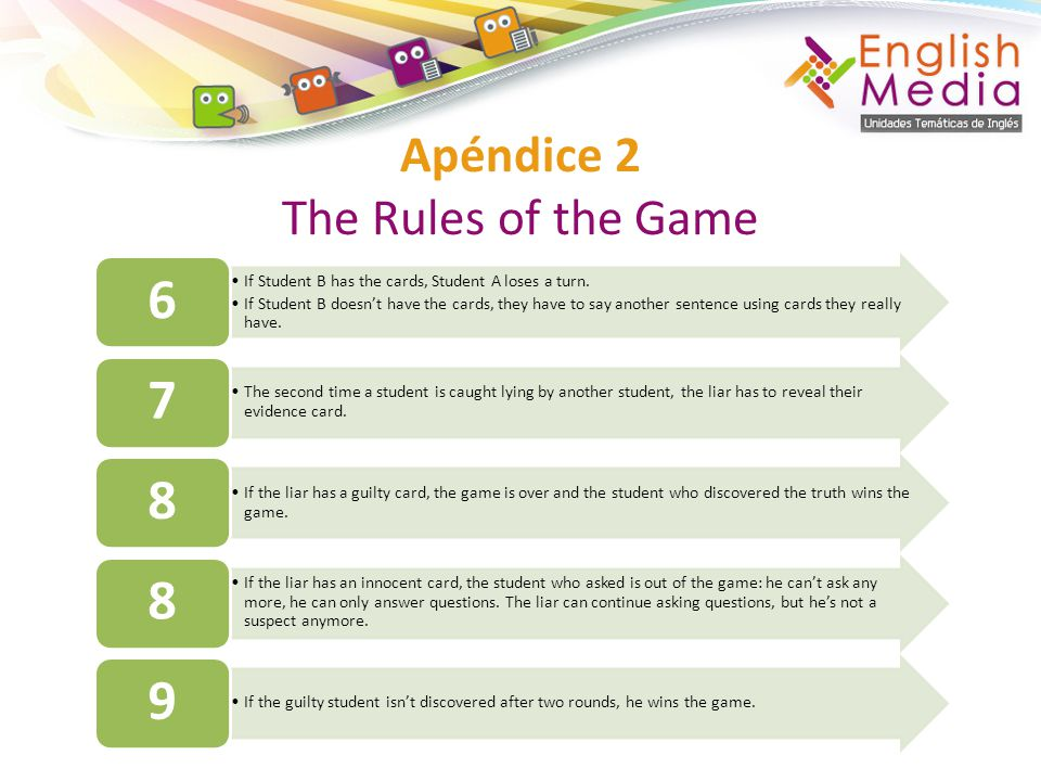Apéndice 2 The Rules of the Game If Student B has the cards, Student A loses a turn. If Student B doesnt have the cards, they have to say another sent
