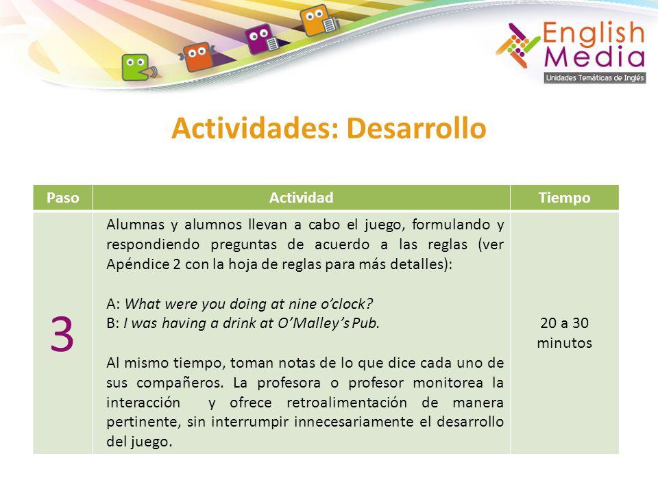 Actividades: Desarrollo PasoActividadTiempo 3 Alumnas y alumnos llevan a cabo el juego, formulando y respondiendo preguntas de acuerdo a las reglas (v