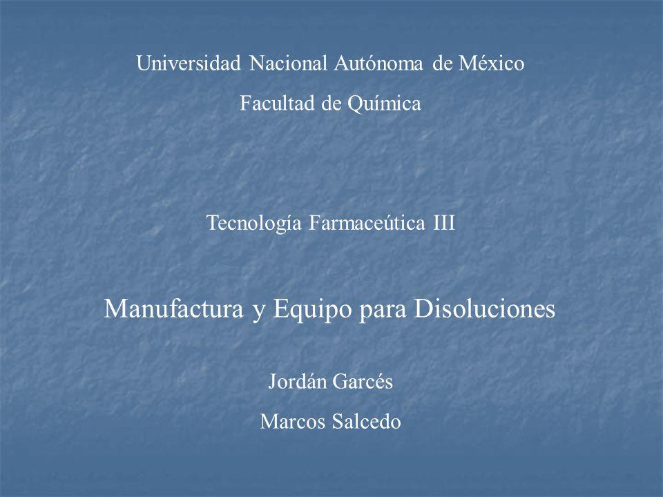 Universidad Nacional Autónoma de México Facultad de Química Tecnología Farmaceútica III Manufactura y Equipo para Disoluciones Jordán Garcés Marcos Sa