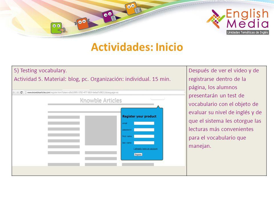 Actividades: Inicio 5) Testing vocabulary. Actividad 5. Material: blog, pc. Organización: individual. 15 min. Después de ver el video y de registrarse
