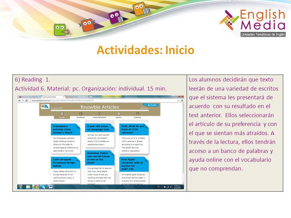 Actividades: Inicio 6) Reading 1. Actividad 6. Material: pc. Organización: individual. 15 min. Los alumnos decidirán que texto leerán de una variedad