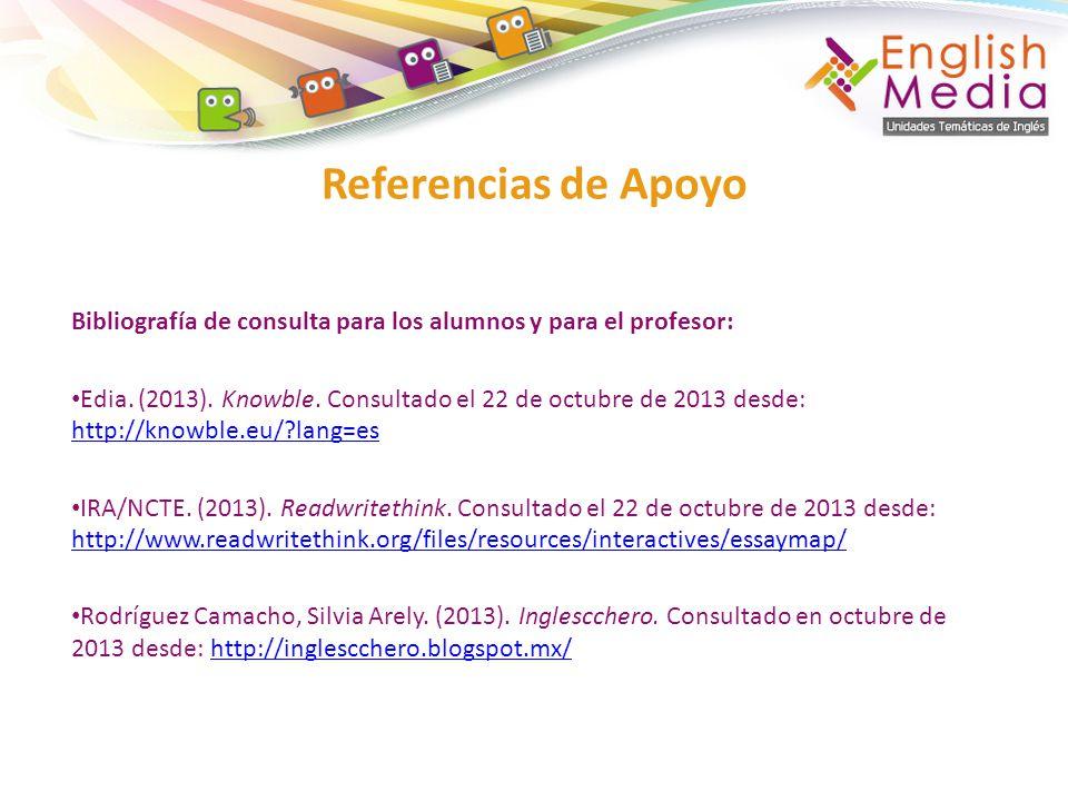 Bibliografía de consulta para los alumnos y para el profesor: Edia. (2013). Knowble. Consultado el 22 de octubre de 2013 desde: http://knowble.eu/?lan