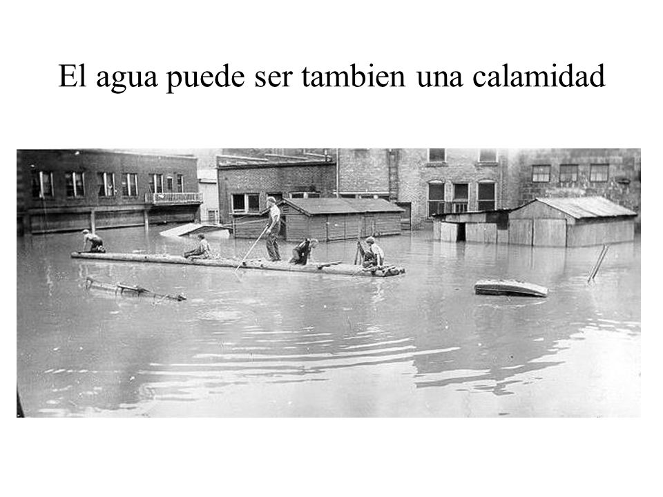 El agua puede ser tambien una calamidad
