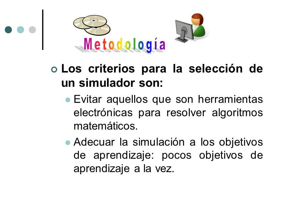 Los criterios para la selección de un simulador son: Evitar aquellos que son herramientas electrónicas para resolver algoritmos matemáticos. Adecuar l
