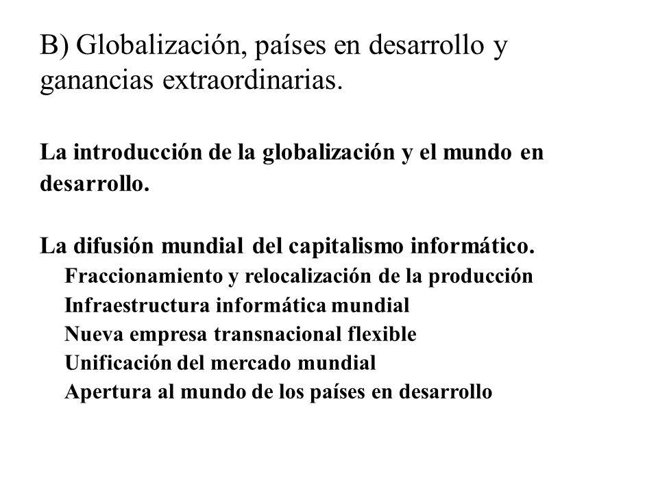 B) Globalización, países en desarrollo y ganancias extraordinarias.