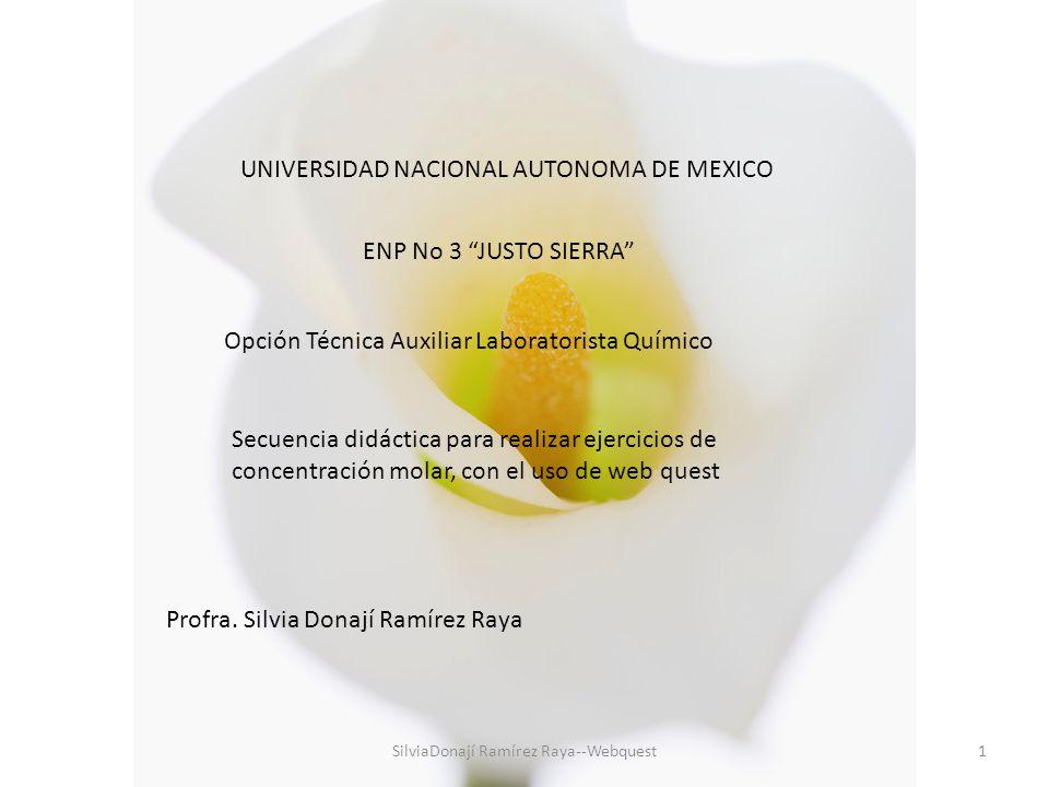 SilviaDonají Ramírez Raya--Webquest1 UNIVERSIDAD NACIONAL AUTONOMA DE MEXICO ENP No 3 JUSTO SIERRA Secuencia didáctica para realizar ejercicios de con