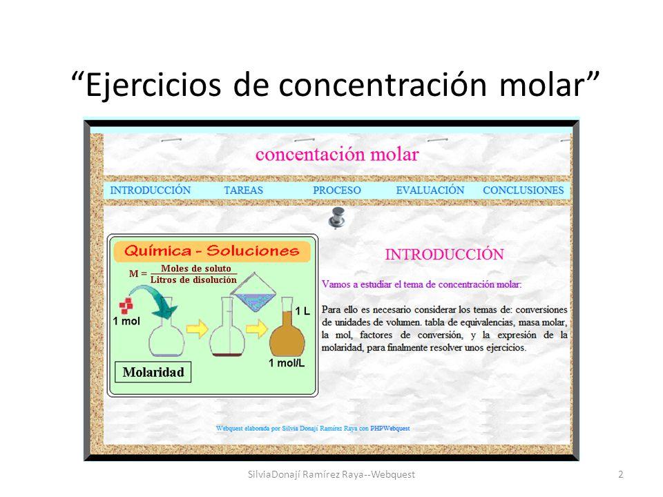 Ejercicios de concentración molar 2SilviaDonají Ramírez Raya--Webquest INTRODUCCIÓN