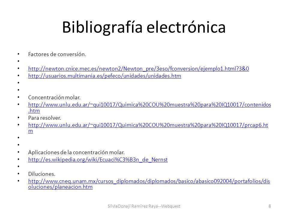 Bibliografía electrónica Factores de conversión. http://newton.cnice.mec.es/newton2/Newton_pre/3eso/fconversion/ejemplo1.html?3&0 http://usuarios.mult