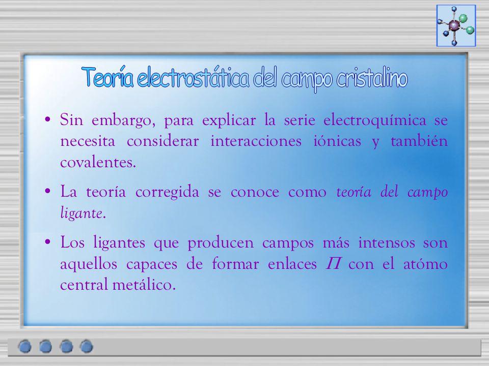 Sin embargo, para explicar la serie electroquímica se necesita considerar interacciones iónicas y también covalentes. La teoría corregida se conoce co