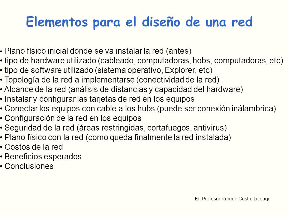 EI, Profesor Ramón Castro Liceaga Elementos para el diseño de una red Plano físico inicial donde se va instalar la red (antes) tipo de hardware utiliz