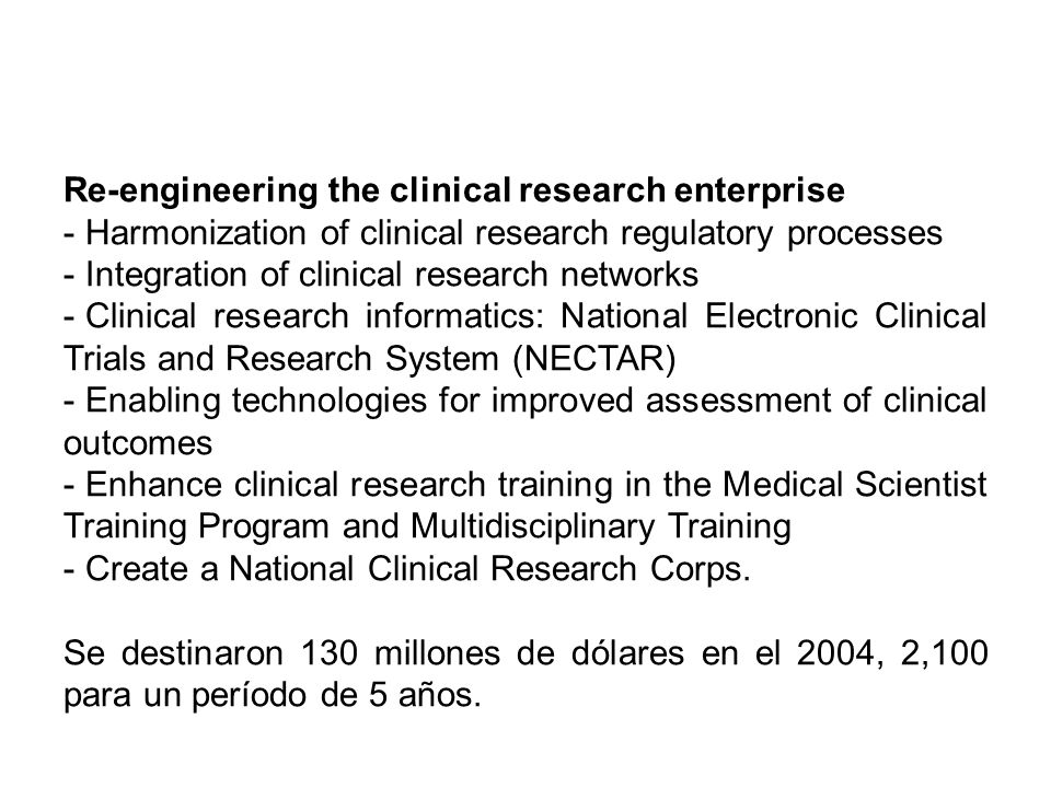 Re-engineering the clinical research enterprise - Harmonization of clinical research regulatory processes - Integration of clinical research networks