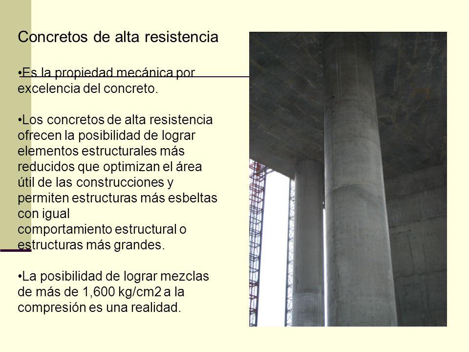 Concretos de alta resistencia Es la propiedad mecánica por excelencia del concreto. Los concretos de alta resistencia ofrecen la posibilidad de lograr