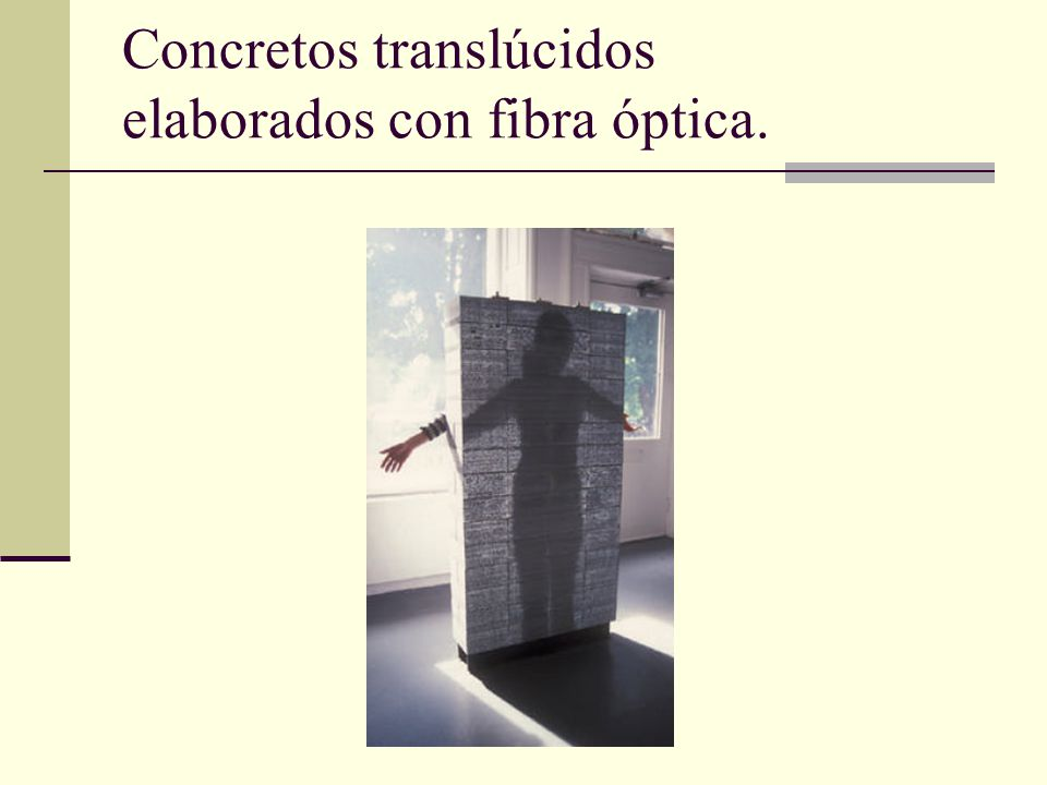 Concretos translúcidos elaborados con fibra óptica.