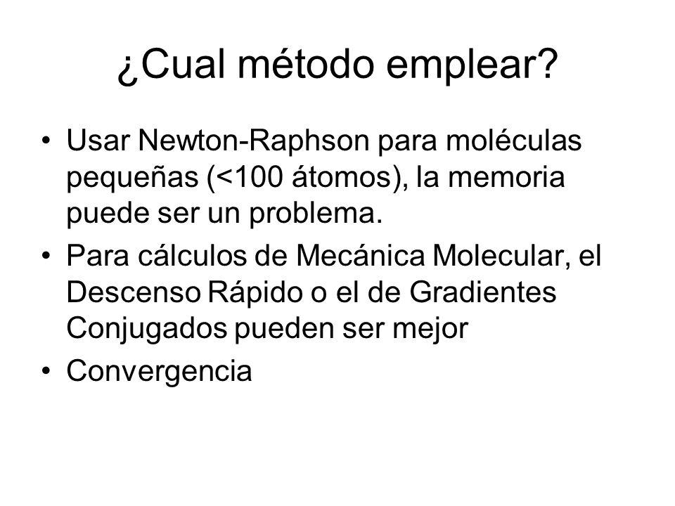 ¿Cual método emplear? Usar Newton-Raphson para moléculas pequeñas (<100 átomos), la memoria puede ser un problema. Para cálculos de Mecánica Molecular
