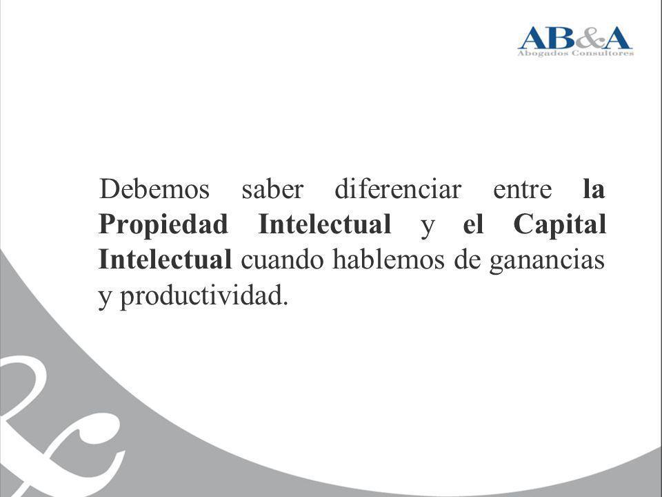 Debemos saber diferenciar entre la Propiedad Intelectual y el Capital Intelectual cuando hablemos de ganancias y productividad.