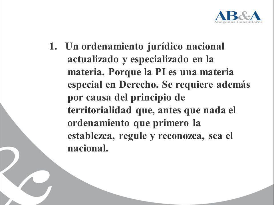 1. Un ordenamiento jurídico nacional actualizado y especializado en la materia. Porque la PI es una materia especial en Derecho. Se requiere además po