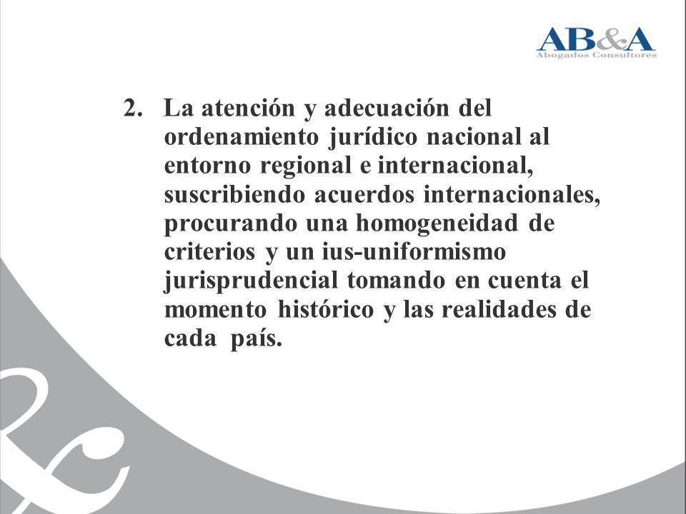 2. La atención y adecuación del ordenamiento jurídico nacional al entorno regional e internacional, suscribiendo acuerdos internacionales, procurando
