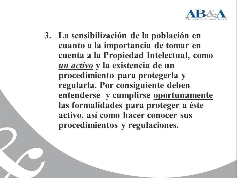 3. La sensibilización de la población en cuanto a la importancia de tomar en cuenta a la Propiedad Intelectual, como un activo y la existencia de un p