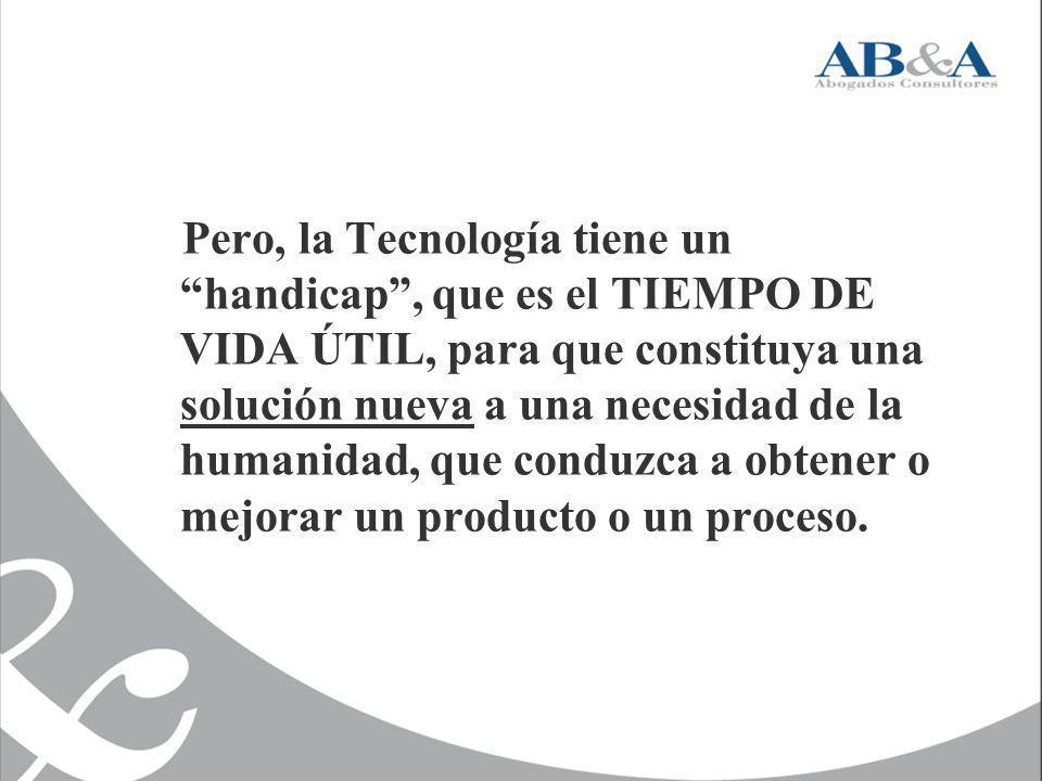 Pero, la Tecnología tiene un handicap, que es el TIEMPO DE VIDA ÚTIL, para que constituya una solución nueva a una necesidad de la humanidad, que cond
