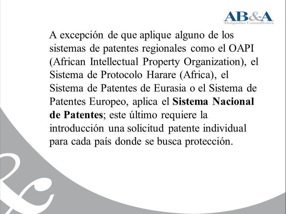 A excepción de que aplique alguno de los sistemas de patentes regionales como el OAPI (African Intellectual Property Organization), el Sistema de Prot