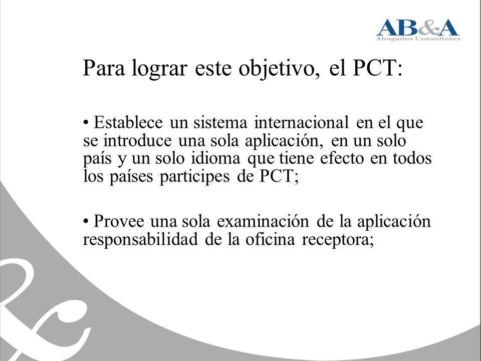 Para lograr este objetivo, el PCT: Establece un sistema internacional en el que se introduce una sola aplicación, en un solo país y un solo idioma que