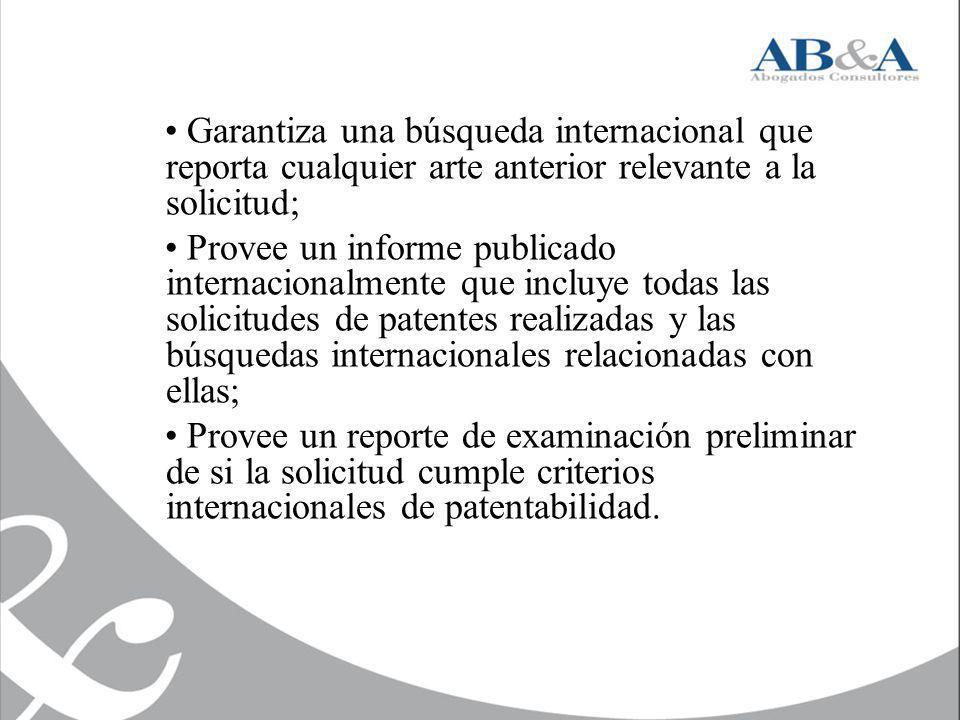 Garantiza una búsqueda internacional que reporta cualquier arte anterior relevante a la solicitud; Provee un informe publicado internacionalmente que