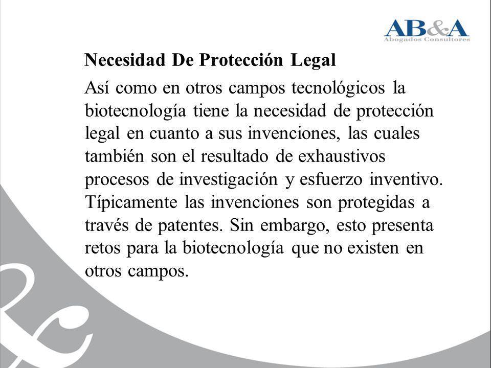 Necesidad De Protección Legal Así como en otros campos tecnológicos la biotecnología tiene la necesidad de protección legal en cuanto a sus invencione