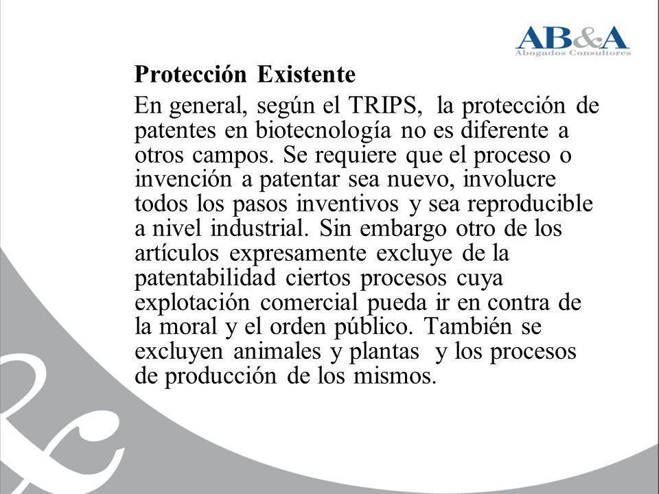 Protección Existente En general, según el TRIPS, la protección de patentes en biotecnología no es diferente a otros campos. Se requiere que el proceso