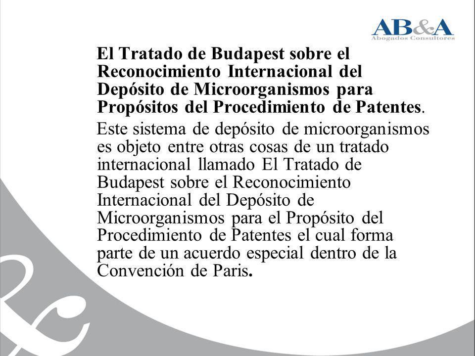El Tratado de Budapest sobre el Reconocimiento Internacional del Depósito de Microorganismos para Propósitos del Procedimiento de Patentes. Este siste