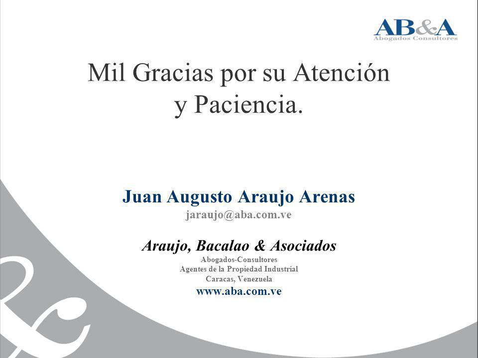 Mil Gracias por su Atención y Paciencia. Juan Augusto Araujo Arenas jaraujo@aba.com.ve Araujo, Bacalao & Asociados Abogados-Consultores Agentes de la