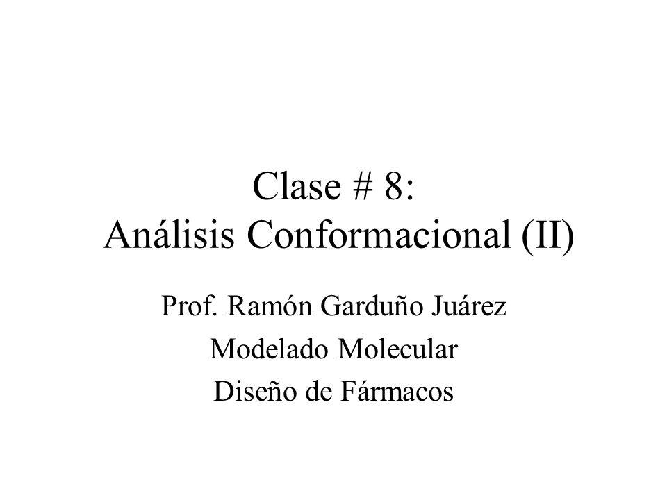 Clase # 8: Análisis Conformacional (II) Prof. Ramón Garduño Juárez Modelado Molecular Diseño de Fármacos