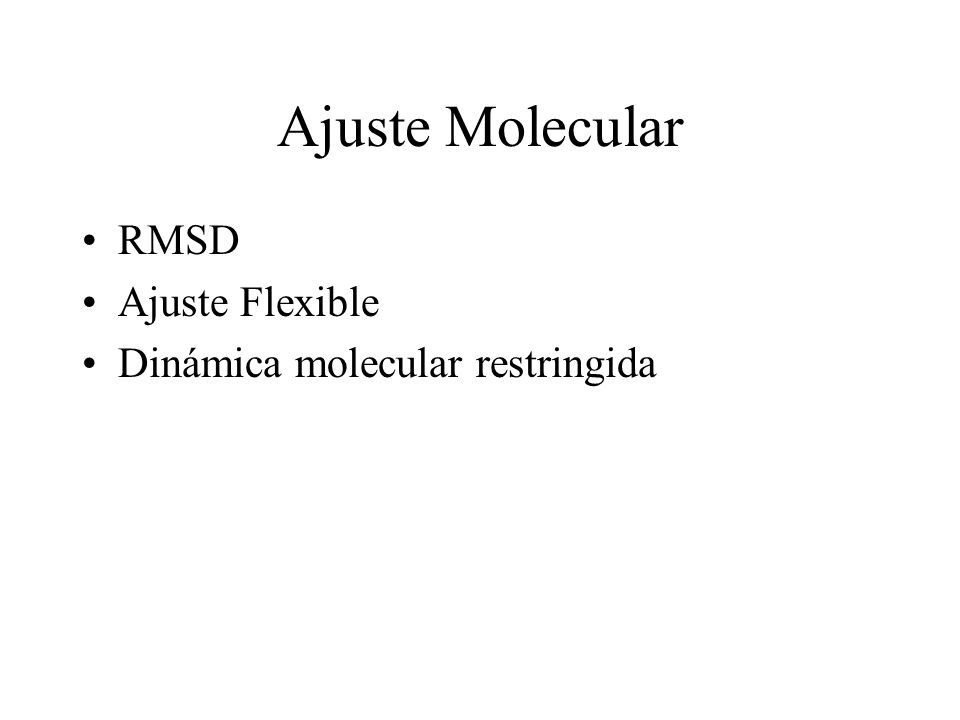 Ajuste Molecular RMSD Ajuste Flexible Dinámica molecular restringida