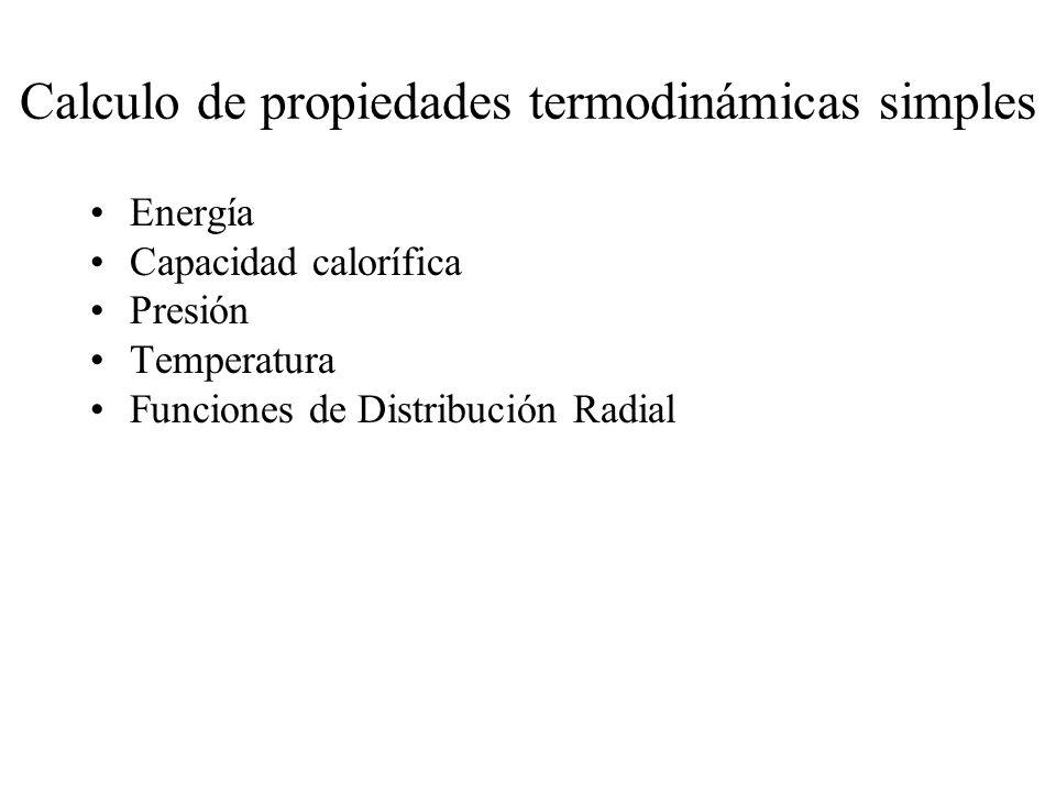 Energía Capacidad calorífica Presión Temperatura Funciones de Distribución Radial Calculo de propiedades termodinámicas simples