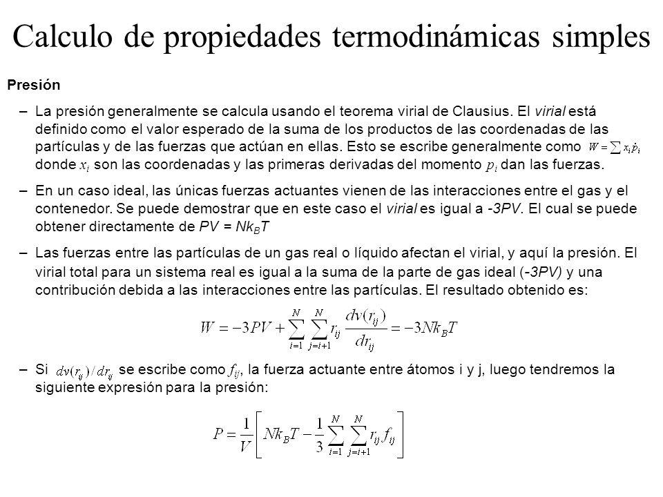 Presión –La presión generalmente se calcula usando el teorema virial de Clausius. El virial está definido como el valor esperado de la suma de los pro