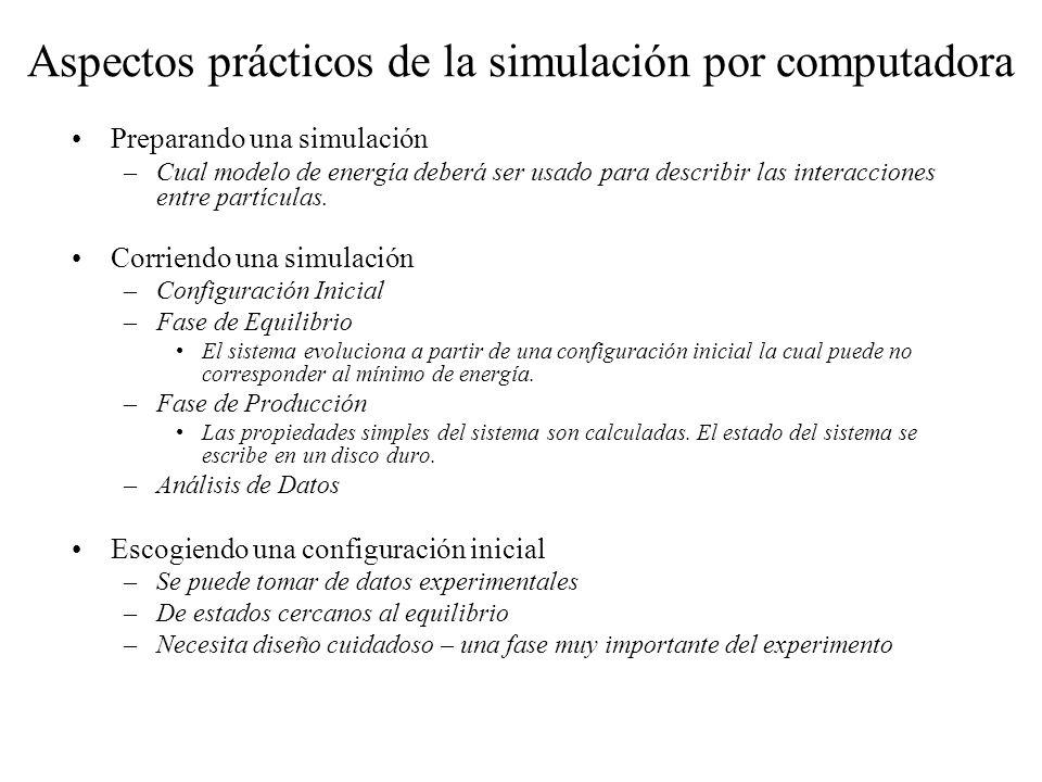 Aspectos prácticos de la simulación por computadora Preparando una simulación –Cual modelo de energía deberá ser usado para describir las interaccione