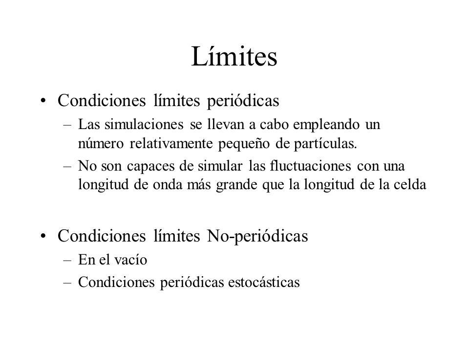 Límites Condiciones límites periódicas –Las simulaciones se llevan a cabo empleando un número relativamente pequeño de partículas. –No son capaces de