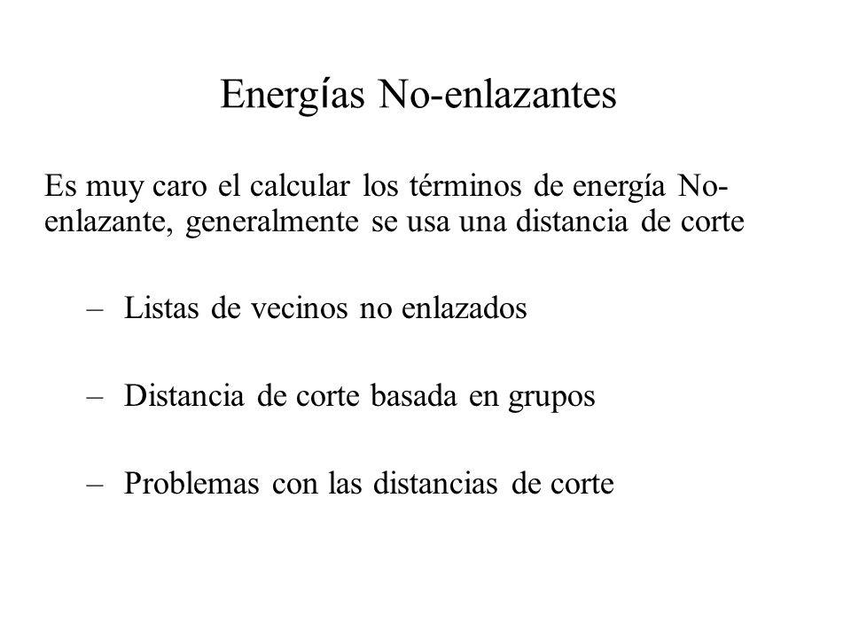 Energ í as No-enlazantes Es muy caro el calcular los términos de energía No- enlazante, generalmente se usa una distancia de corte –Listas de vecinos