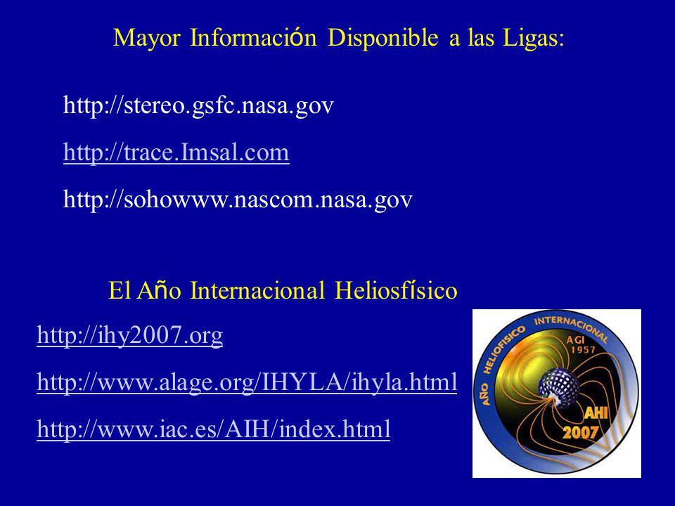 Mayor Informaci ó n Disponible a las Ligas: http://ihy2007.org http://www.alage.org/IHYLA/ihyla.html http://www.iac.es/AIH/index.html El A ñ o Interna