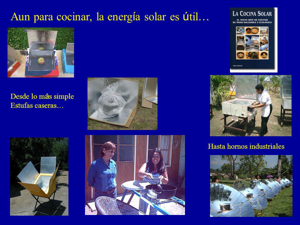 Aun para cocinar, la energ í a solar es ú til … Desde lo m á s simple Estufas caseras … Hasta hornos industriales