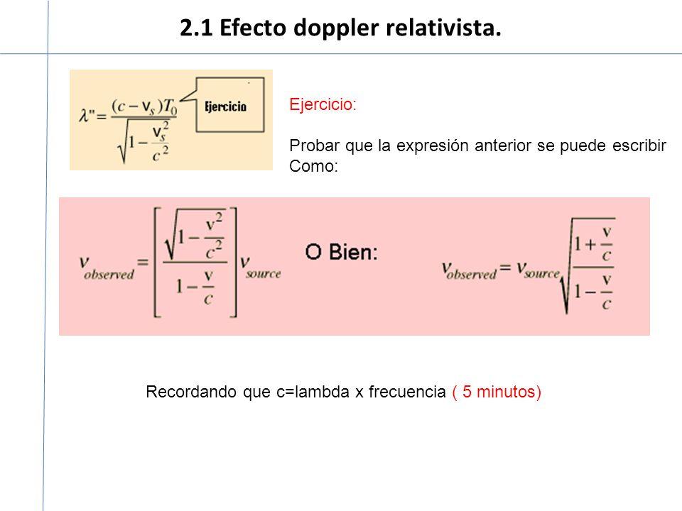 2.1 Efecto doppler relativista. Ejercicio: Probar que la expresión anterior se puede escribir Como: Recordando que c=lambda x frecuencia ( 5 minutos)