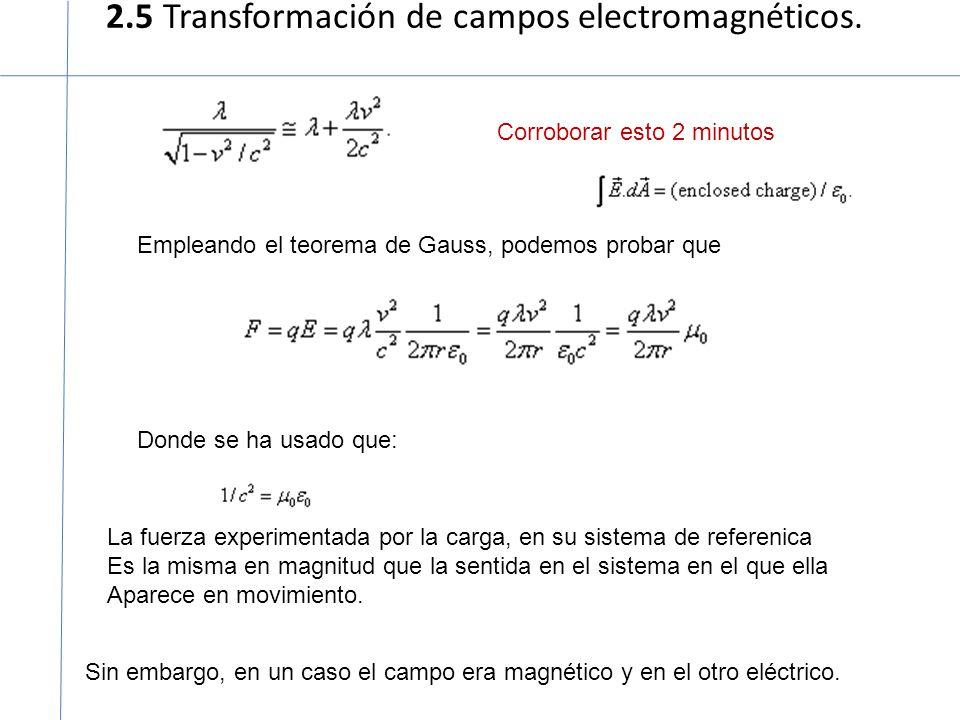 2.5 Transformación de campos electromagnéticos. Corroborar esto 2 minutos Empleando el teorema de Gauss, podemos probar que Donde se ha usado que: La