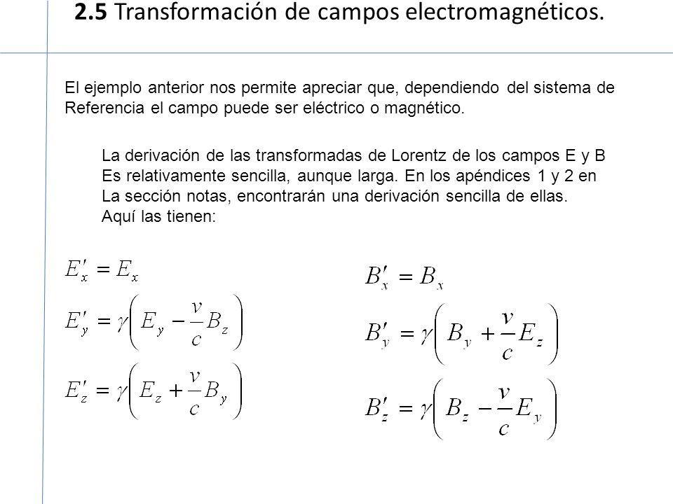 2.5 Transformación de campos electromagnéticos. El ejemplo anterior nos permite apreciar que, dependiendo del sistema de Referencia el campo puede ser