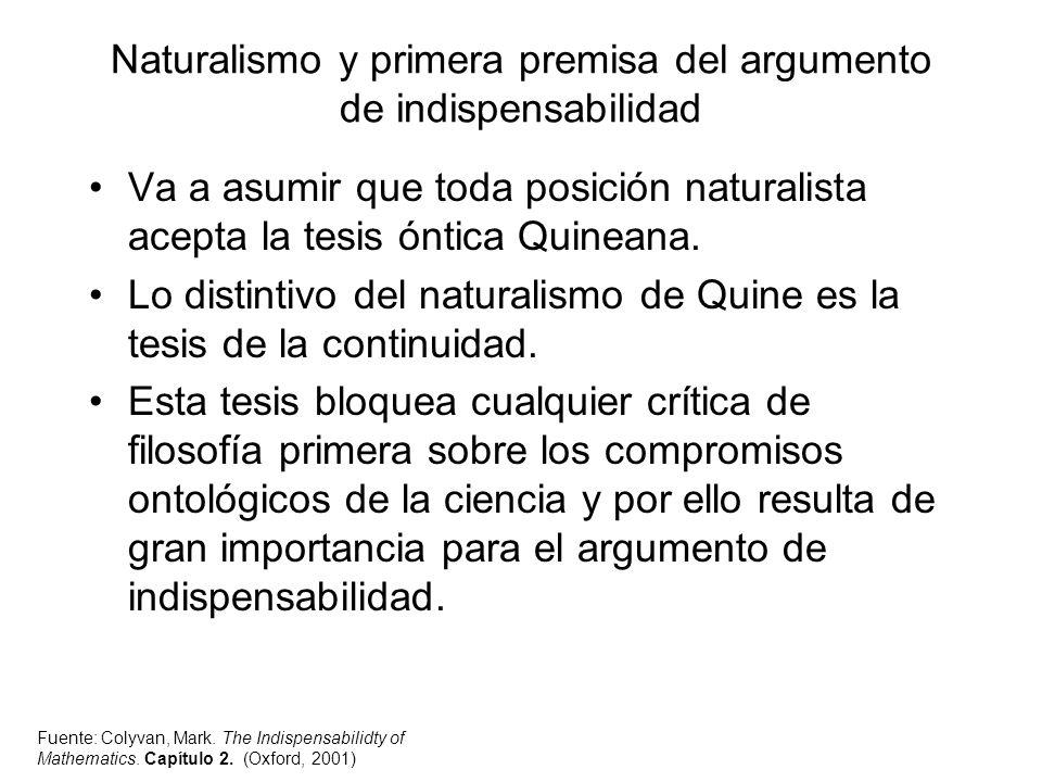 Naturalismo y primera premisa del argumento de indispensabilidad Va a asumir que toda posición naturalista acepta la tesis óntica Quineana. Lo distint