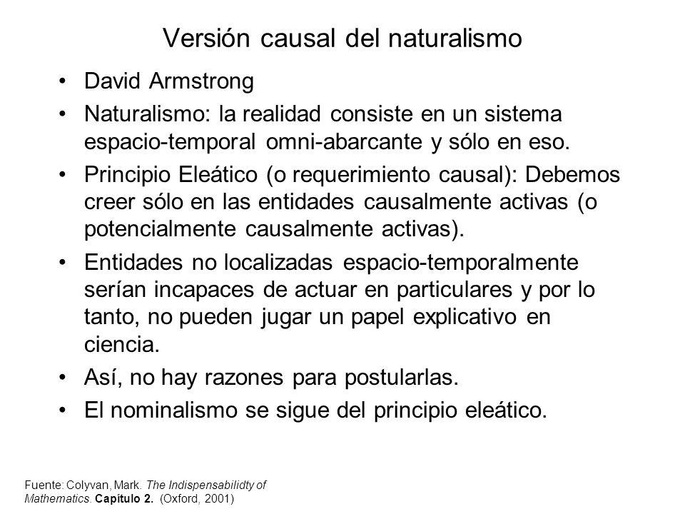 David Armstrong Naturalismo: la realidad consiste en un sistema espacio-temporal omni-abarcante y sólo en eso. Principio Eleático (o requerimiento cau
