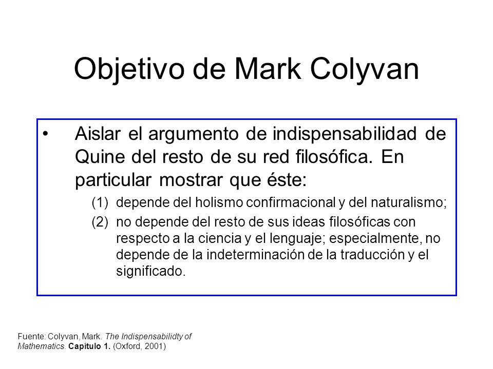 Objetivo de Mark Colyvan Aislar el argumento de indispensabilidad de Quine del resto de su red filosófica. En particular mostrar que éste: (1)depende